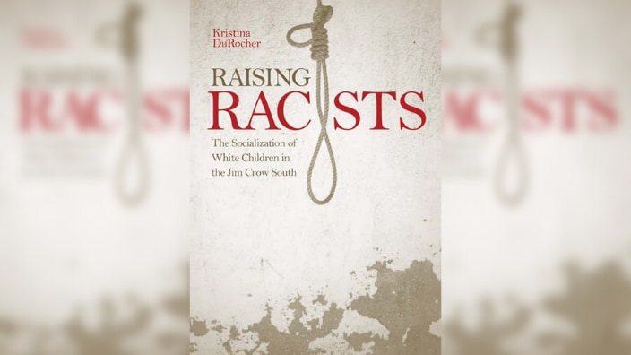 Raising Racists The Socialization of White Children in the Jim Crow South